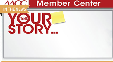 At this year's 68th AACC Annual Scientific Meeting & Clinical Lab Expo AACC also is inviting members to Tell Your Story at the new AACC Member Center.